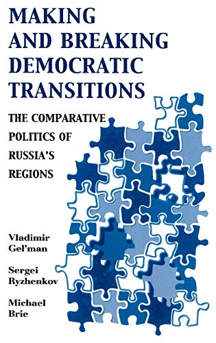 Making and Breaking Democratic Transitions: The Comparative: Gelman, Vladimir and