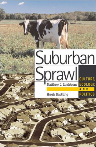Suburban Sprawl: Culture, Theory, and Politics: Editor-Matthew J. Lindstrom;