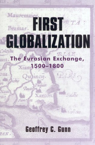 9780742526617: First Globalization: The Eurasian Exchange, 1500-1800 (World Social Change)