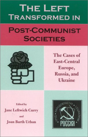 The Left Transformed in Post-Communist Societies: The: Curry, Jane Leftwich