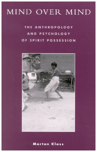 9780742526761: Mind over Mind: The Anthropology and Psychology of Spirit Possession