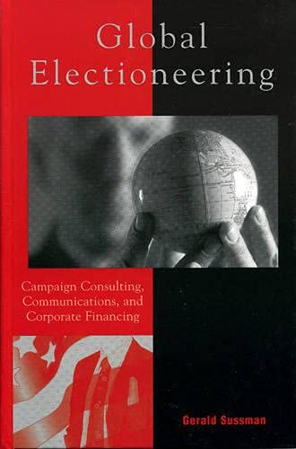 9780742526914: Global Electioneering: Campaign Consulting, Communications, and Corporate Financing (Critical Media Studies: Institutions, Politics, and Culture)