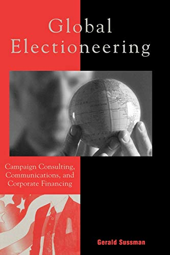 9780742526921: Global Electioneering: Campaign Consulting, Communications, and Corporate Financing (Critical Media Studies: Institutions, Politics, and Culture)