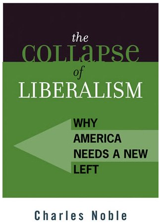 9780742527560: The Collapse of Liberalism: Why America Needs a New Left (Polemics)