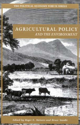 Agricultural Policy and the Environment (The Political: Editor-Roger E. Meiners;