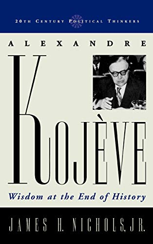 9780742527768: Alexandre Kojeve: Wisdom at the End of History (20th Century Political Thinkers)