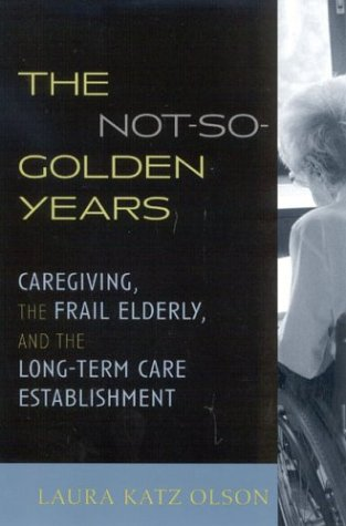 9780742528314: The Not-So-Golden Years: Caregiving, the Frail Elderly, and the Long-Term Care Establishment