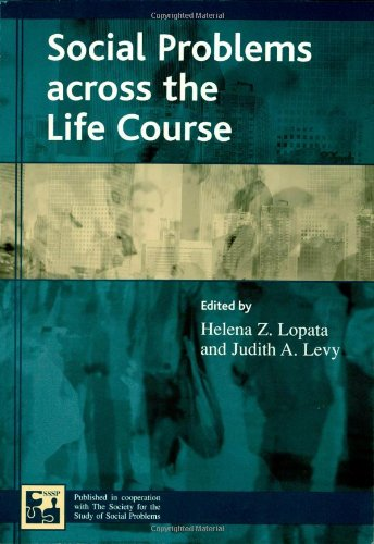 Social Problems across the Life Course (Understanding: Editor-Helena Z. Lopata;