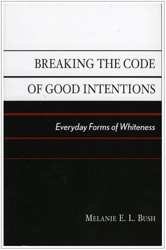 9780742528635: Breaking the Code of Good Intentions: Everyday Forms of Whiteness (Perspectives on a Multiracial America)