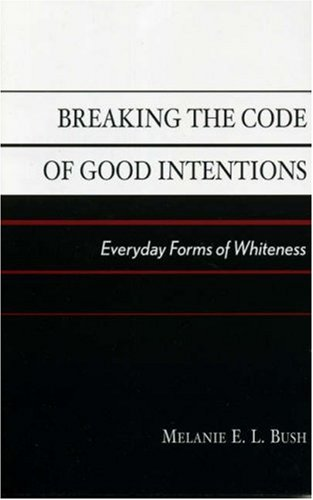 9780742528642: Breaking the Code of Good Intentions: Everyday Forms of Whiteness (Perspectives on a Multiracial America)