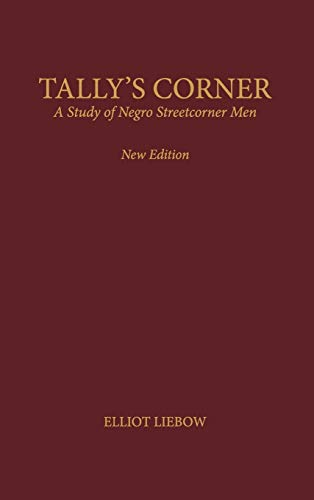 9780742528956: Tally's Corner: A Study of Negro Streetcorner Men (Legacies of Social Thought Series)