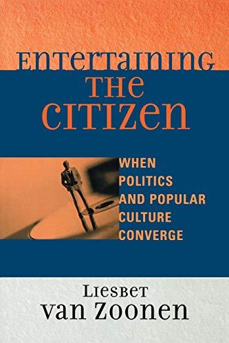 9780742529076: Entertaining the Citizen: When Politics and Popular Culture Converge (Critical Media Studies: Institutions, Politics, and Culture)