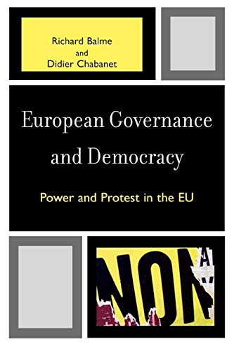 European Governance and Democracy: Power and Protest in the EU: Richard Balme