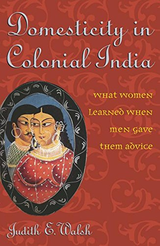 Domesticity in Colonial India: What Women Learned: Judith E. Walsh