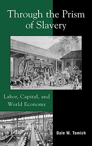 9780742529380: Through the Prism of Slavery: Labor, Capital and World Economy (World Social Change)