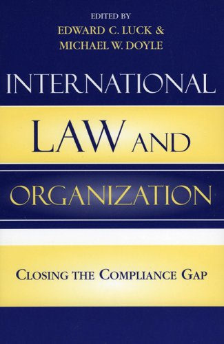 International Law and Organization: Closing the Compliance: Edward C. Luck