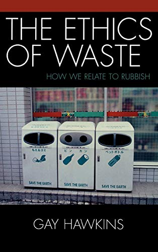 9780742530126: The Ethics of Waste: How We Relate to Rubbish