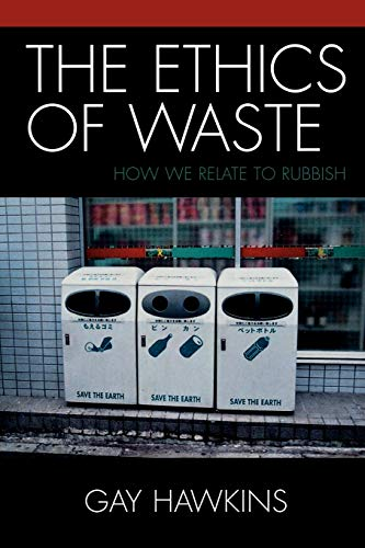 9780742530133: The Ethics of Waste: How We Relate to Rubbish