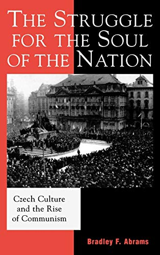 9780742530232: The Struggle for the Soul of the Nation: Czech Culture and the Rise of Communism (The Harvard Cold War Studies Book Series)