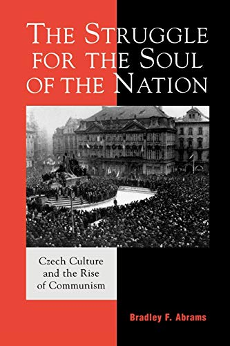 9780742530249: The Struggle for the Soul of the Nation: Czech Culture and the Rise of Communism (The Harvard Cold War Studies Book Series)