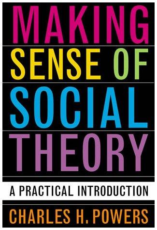 Making Sense of Social Theory : A: Powers, Charles H.