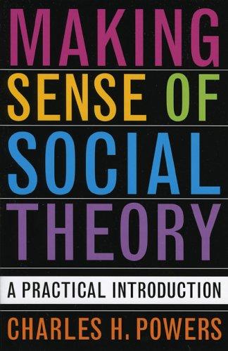 Making Sense of Social Theory: A Practical: Charles H. Powers