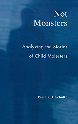 9780742530577: Not Monsters: Analyzing the Stories of Child Molesters