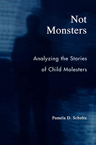 9780742530584: Not Monsters: Analyzing the Stories of Child Molesters