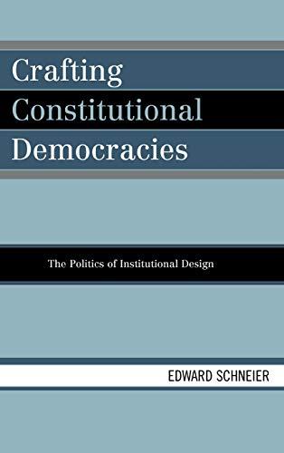 9780742530737: Crafting Constitutional Democracies: The Politics of Institutional Design