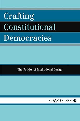 9780742530744: Crafting Constitutional Democracies: The Politics of Institutional Design