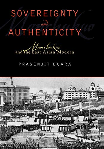 Sovereignty and Authenticity: Manchukuo and the East: Prasenjit Duara
