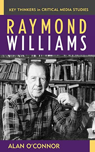 Raymond Williams *Key Thinkers in Critical Media Studies*: O'Connor, Alan