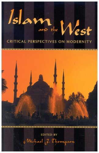 9780742531062: Islam and the West: Critical Perspectives on Modernity (Logos: Perspectives on Modern Society and Culture)