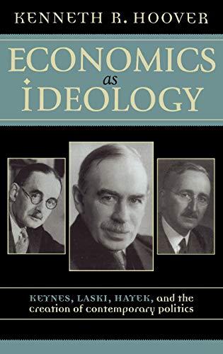 9780742531123: Economics as Ideology: Keynes, Laski, Hayek, and the Creation of Contemporary Politics