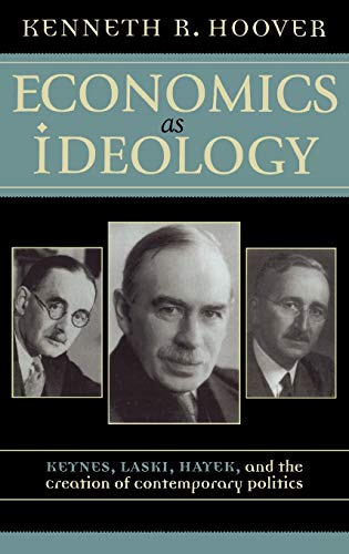 9780742531123: Economics as Ideology: Keynes, Laski, Hayek, and the Creation of Contemporary Politics