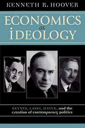 9780742531130: Economics as Ideology; Keynes, Laski, Hayek, and the Creation of Contemporary Politics