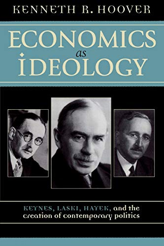 9780742531130: Economics as Ideology: Keynes, Laski, Hayek, and the Creation of Contemporary Politics