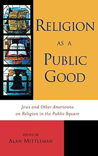 9780742531246: Religion As a Public Good: Jews and Other Americans on Religion in the Public Square