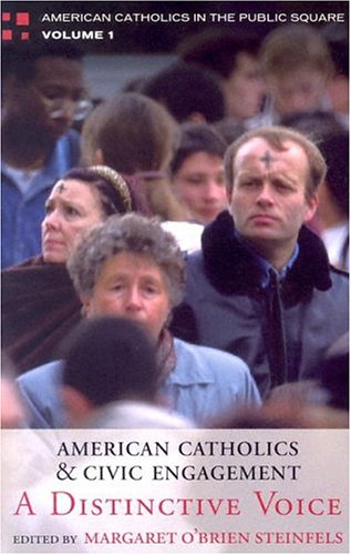 American Catholics and Civic Engagement: A Distinctive: Margaret O'Brien Steinfels;