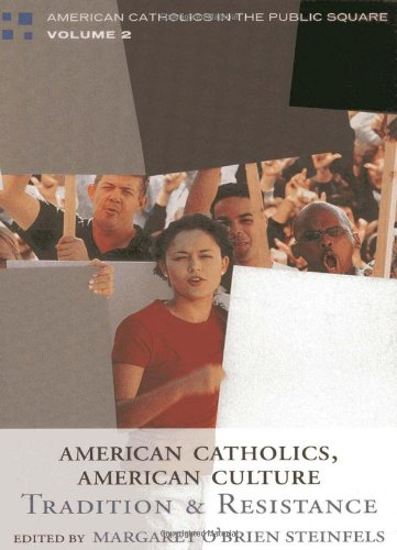 American Catholics, American Culture: Tradition and Resistance: Editor-Margaret O'Brien Steinfels;