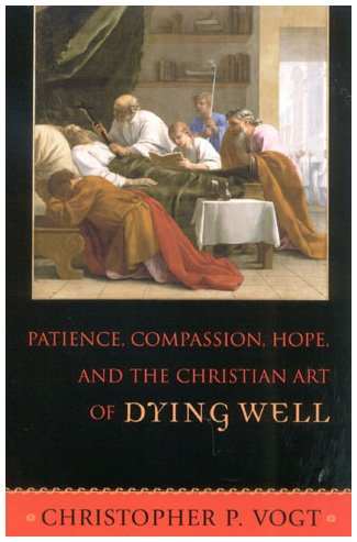 Patience, Compassion, Hope, and the Christian Art of Dying Well (Hardback): Christopher P. Vogt