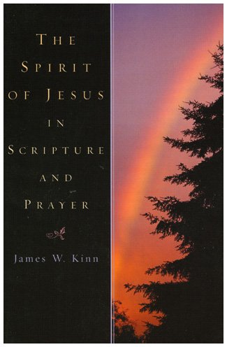 The Spirit of Jesus in Scripture and Prayer (Hardback): James W. Kinn