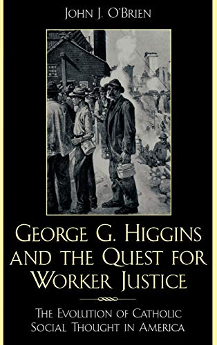 9780742532083: George G. Higgins and the Quest for Worker Justice: The Evolution of Catholic Social Thought in America