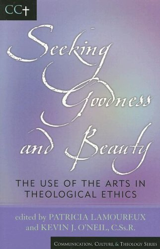 9780742532106: Seeking Goodness and Beauty: The Use of the Arts in Theological Ethics (Communication, Culture, and Religion)