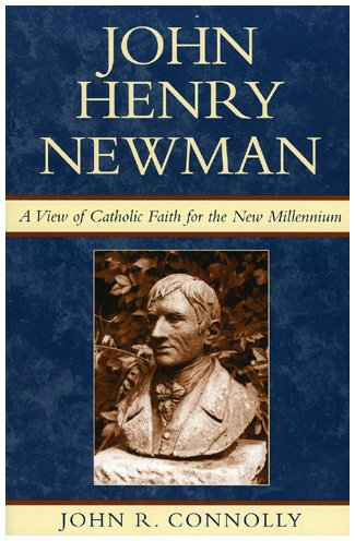 John Henry Newman: A View of Catholic Faith for the New Millennium (Hardback): John R. Connolly