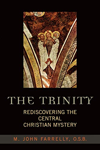 The Trinity Rediscovering the Central Christian Mystery: Farrelly, John