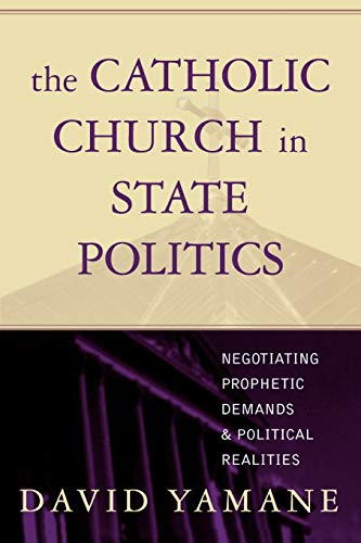 9780742532298: The Catholic Church in State Politics: Negotiating Prophetic Demands and Political Realities