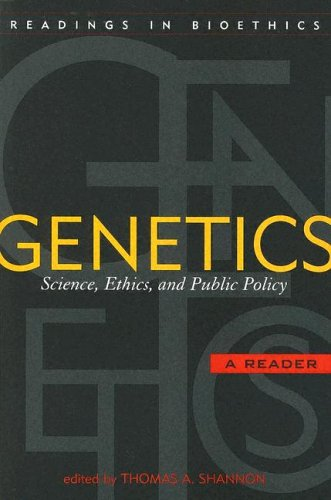Genetics: Science, Ethics, and Public Policy (Readings: Editor-Thomas A. Shannon;