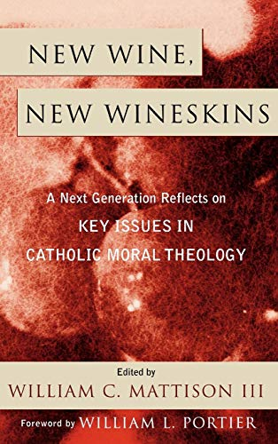 9780742532465: New Wine, New Wineskins: A Next Generation Reflects On Key Issues In Catholic Moral Theology