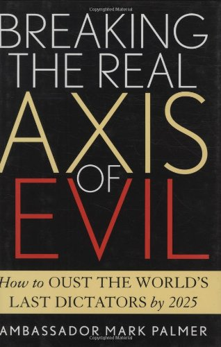 9780742532540: Breaking the Real Axis of Evil: How to Oust the World's Last Dictators by 2025